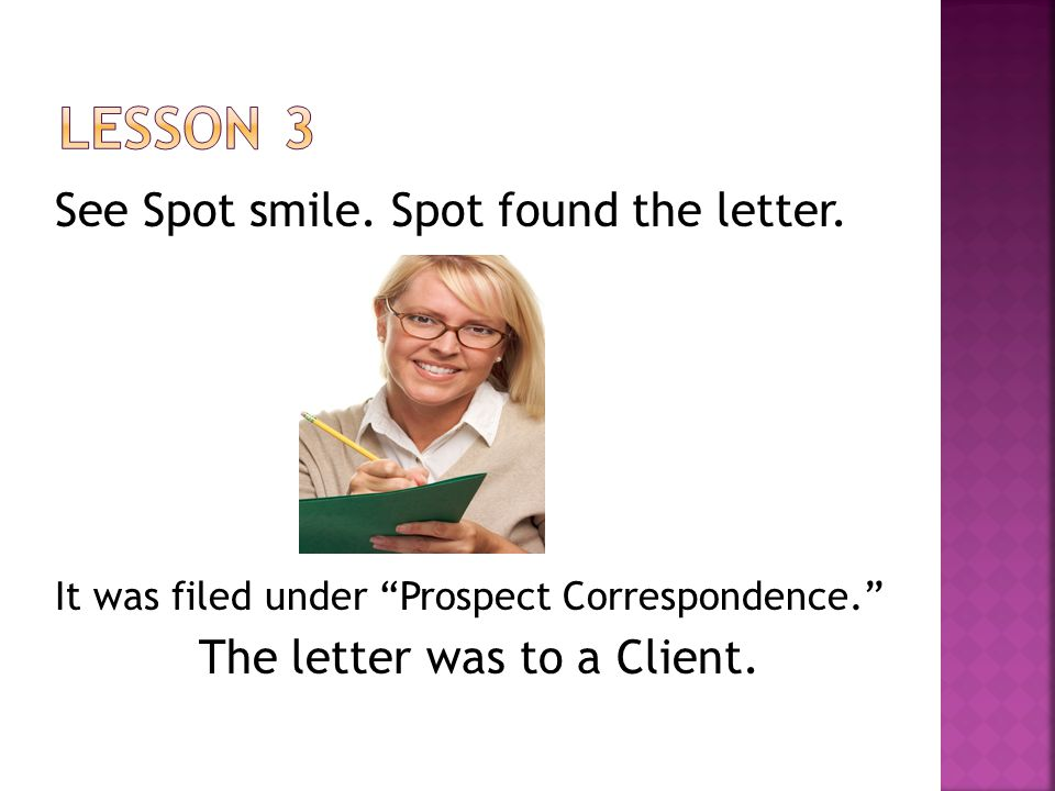 "See Spot smile. Spot found the letter. It was filed under ""Prospect Correspondence."" The letter was to a Client."