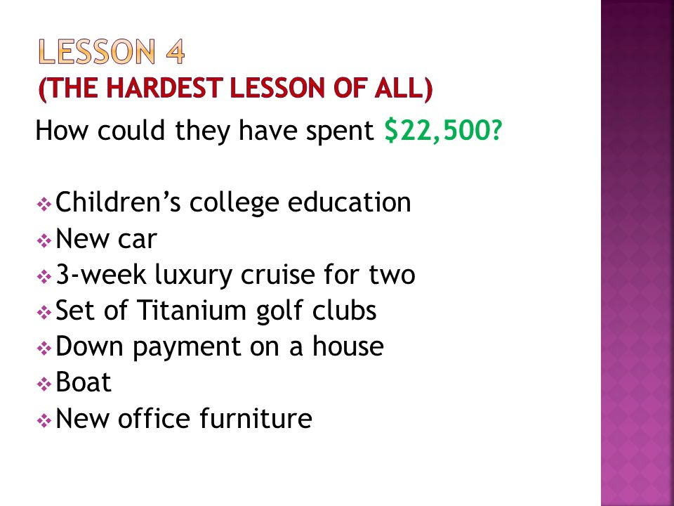 How could they have spent $22,500? CChildren's college education NNew car 33-week luxury cruise for two SSet of Titanium golf clubs DDown pa