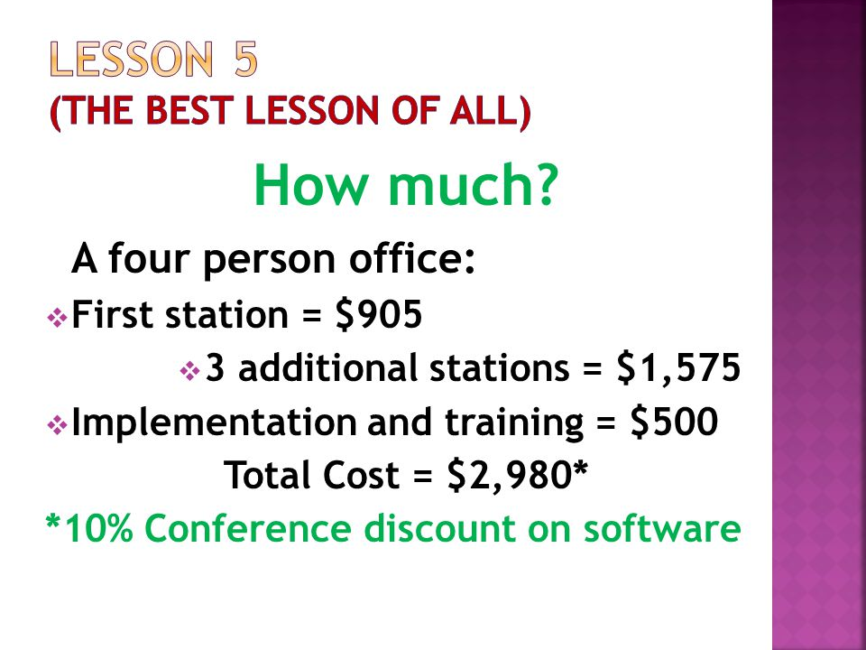 How much? A four person office: FFirst station = $905 33 additional stations = $1,575 IImplementation and training = $500 Total Cost = $2,980* *