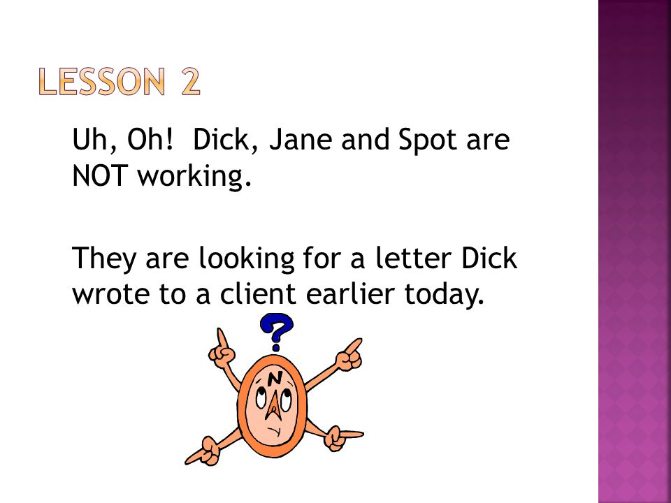 Uh, Oh. Dick, Jane and Spot are NOT working.