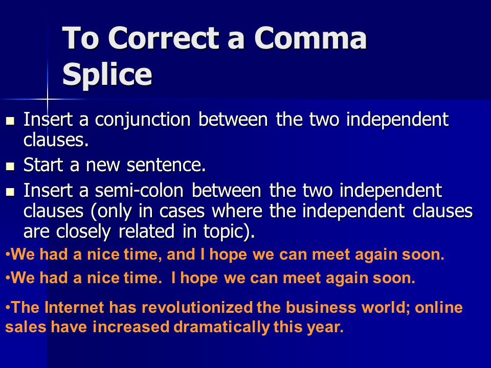 A Common Comma Error: The Comma Splice A comma splice is an error in which two independent clauses are joined by a comma.