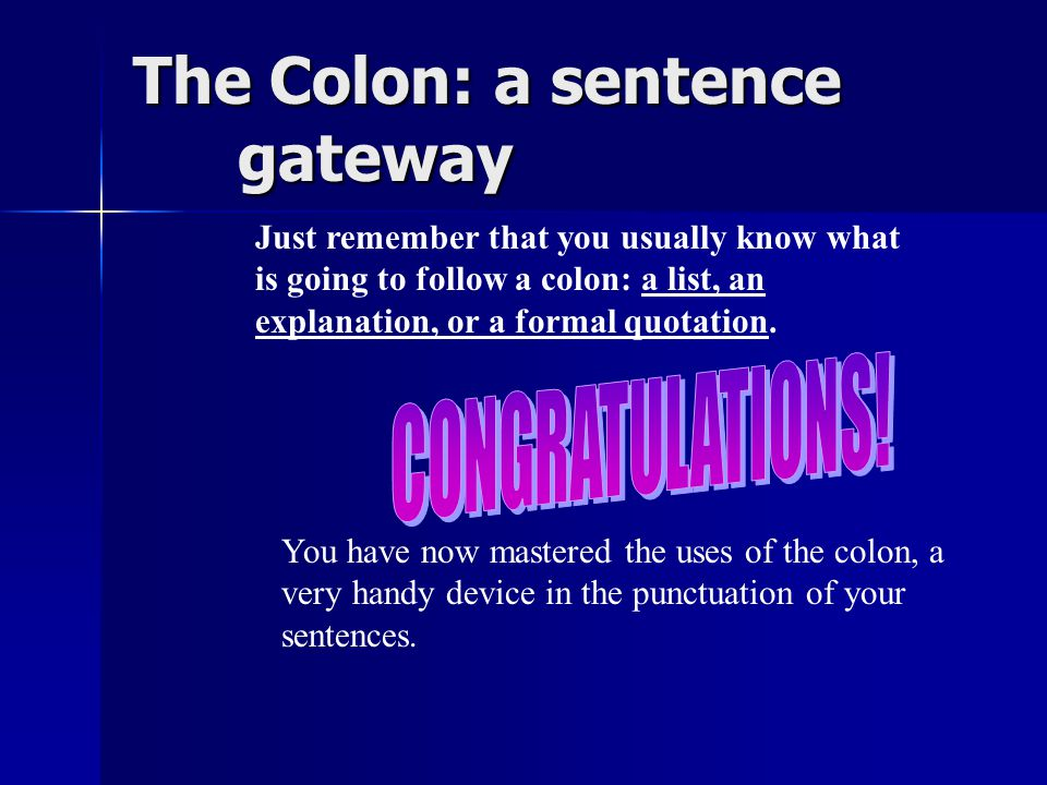 The Colon: a sentence gateway We also use the colon to set off a formal quotation.