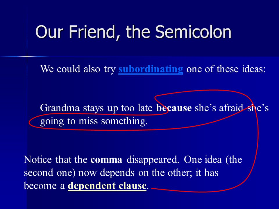 Our Friend, the Semicolon We could insert a coordinating conjunction: This is better.