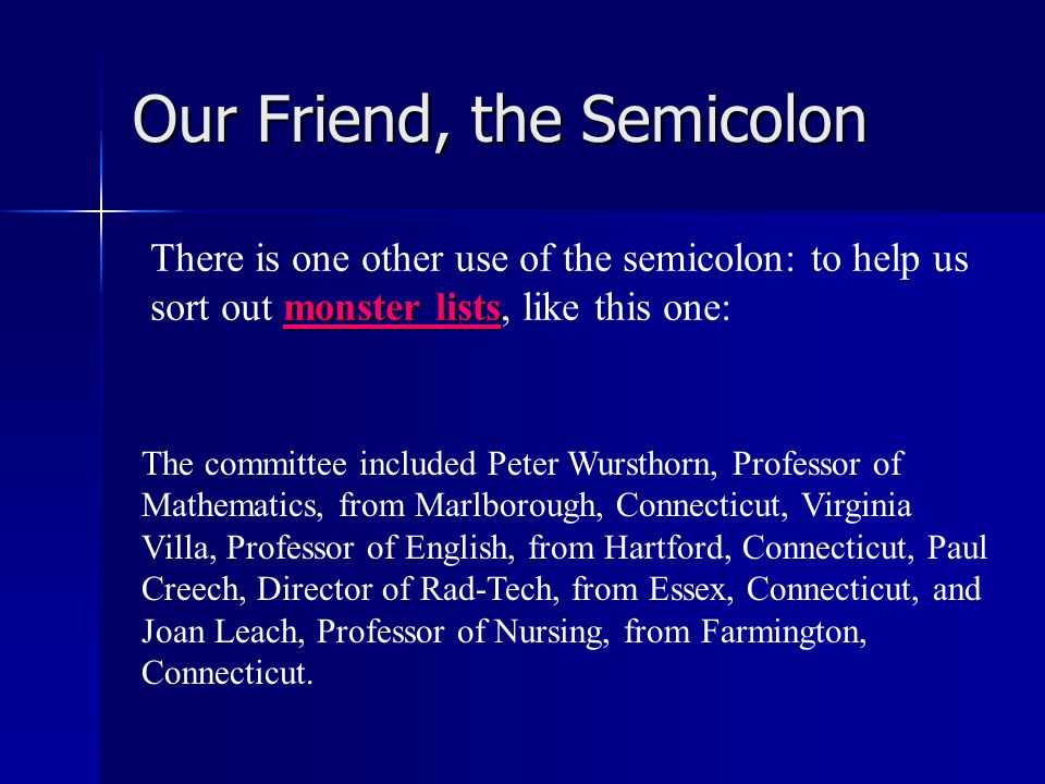 Our Friend, the Semicolon Notice the pattern: ; as a result, semicolon + conjunctive adverb + comma This is a typical construction with semicolons.