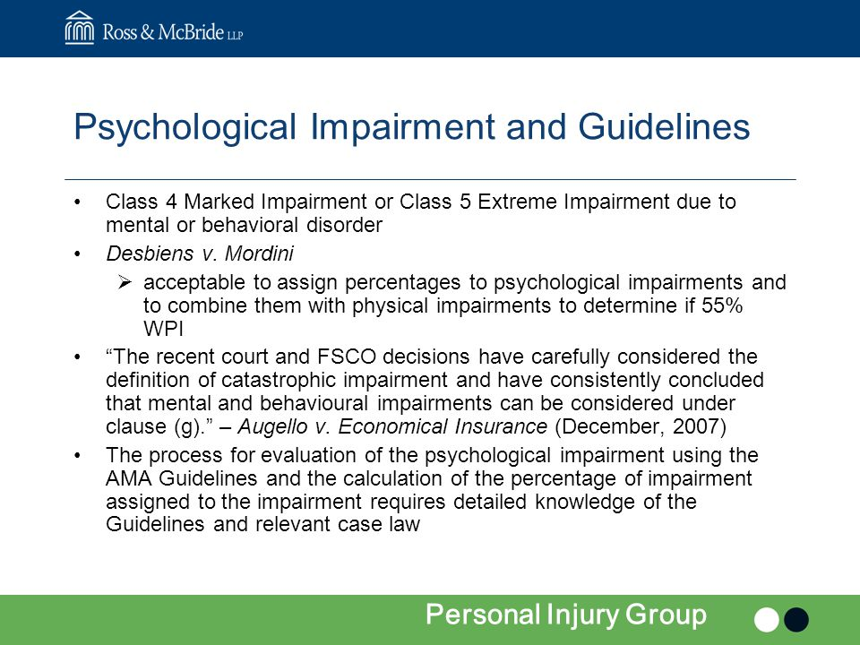 Psychological Impairment and Guidelines Class 4 Marked Impairment or Class 5 Extreme Impairment due to mental or behavioral disorder Desbiens v.