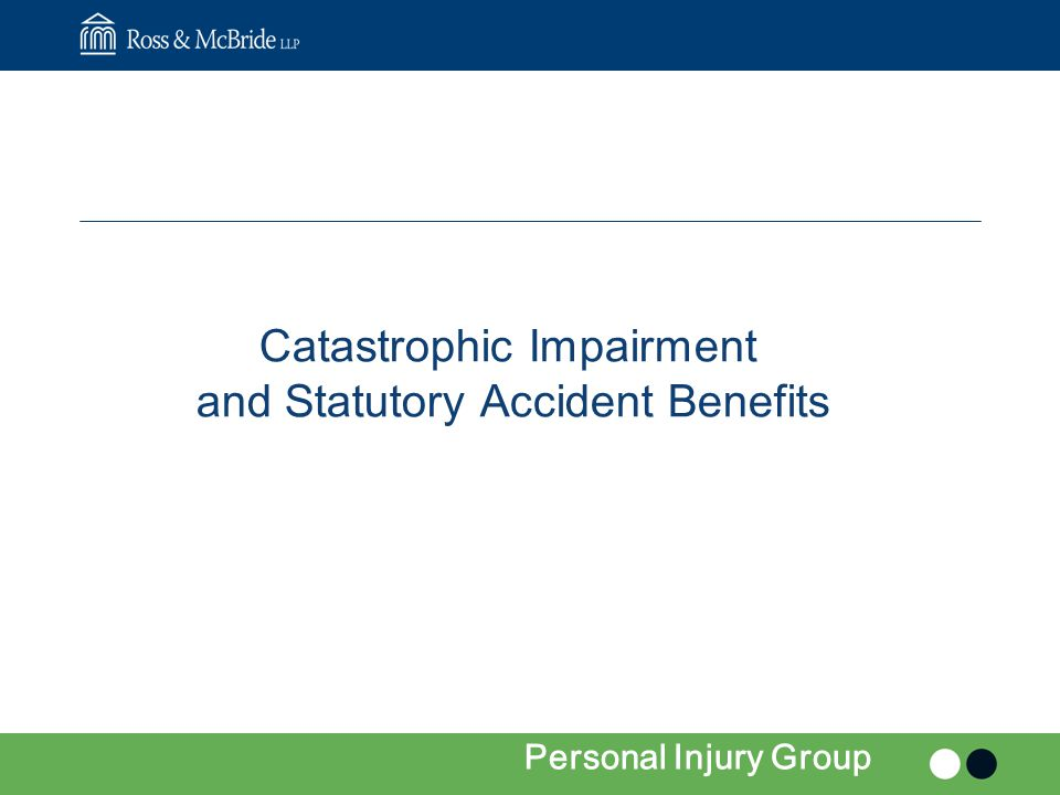 Catastrophic Impairment and Statutory Accident Benefits Personal Injury Group