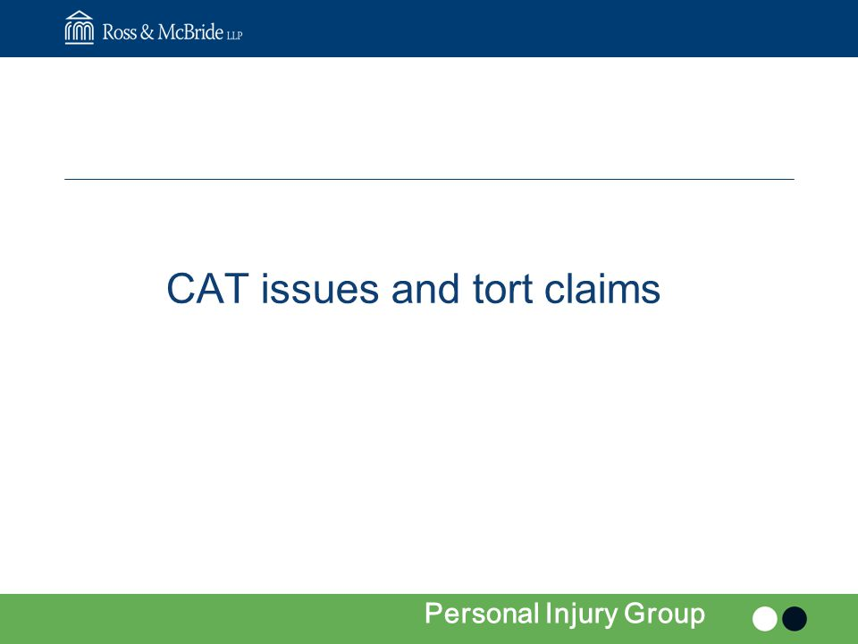 CAT issues and tort claims Personal Injury Group