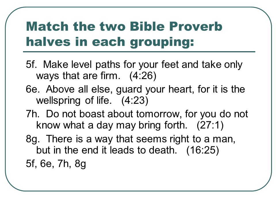 Match the two Bible Proverb halves in each grouping: 5f.
