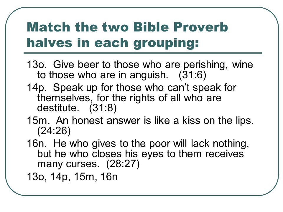 Match the two Bible Proverb halves in each grouping: 13o.