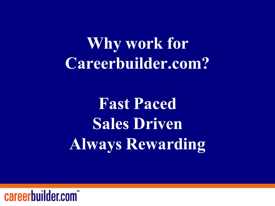 Why work for Careerbuilder.com? Fast Paced Sales Driven Always Rewarding