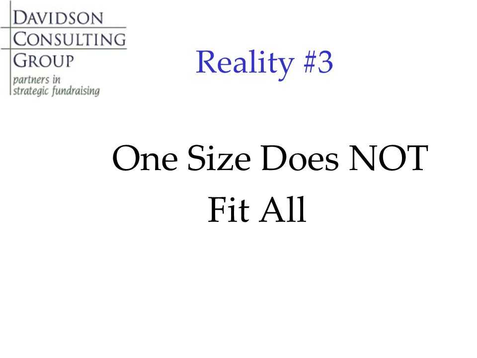 Reality #3 One Size Does NOT Fit All