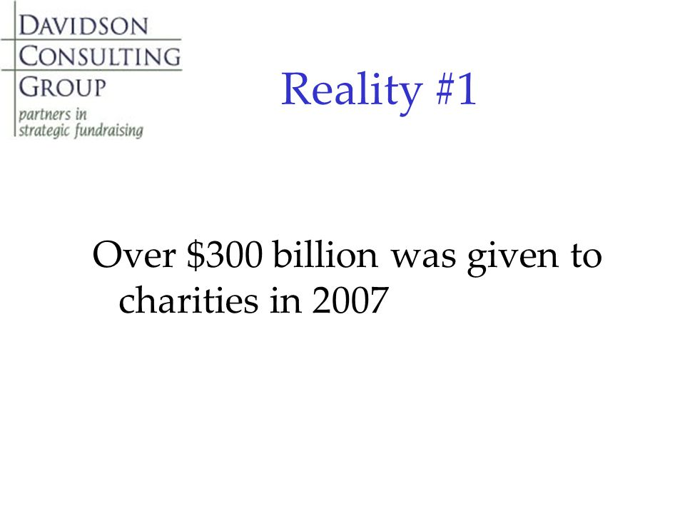 Reality #1 Over $300 billion was given to charities in 2007