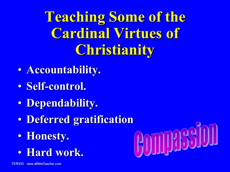 TSTEED www.eBibleTeacher.com Teaching Some of the Cardinal Virtues of Christianity Accountability.Accountability.