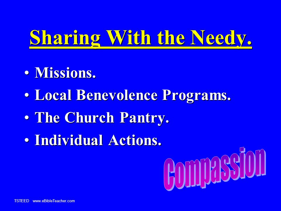 TSTEED www.eBibleTeacher.com Sharing With the Needy.