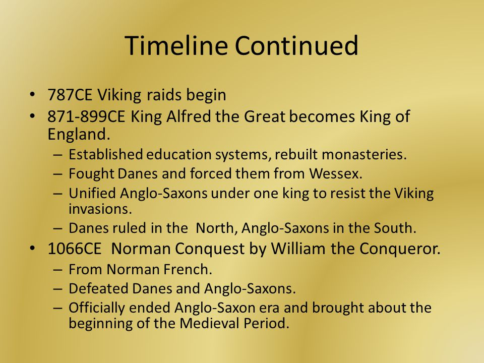 Timeline Continued 787CE Viking raids begin 871-899CE King Alfred the Great becomes King of England.