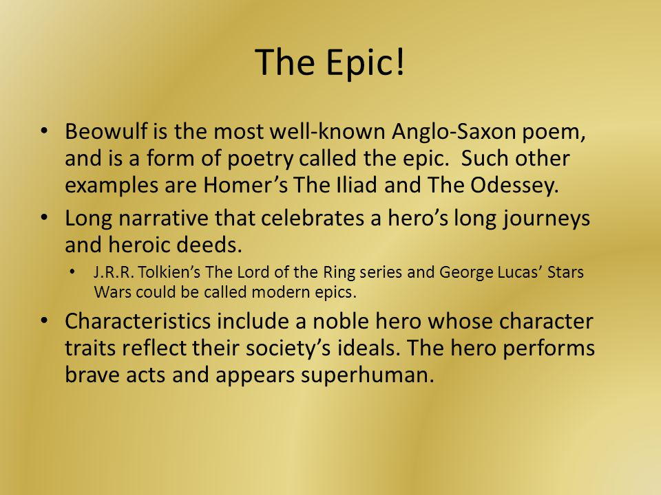 The Epic. Beowulf is the most well-known Anglo-Saxon poem, and is a form of poetry called the epic.
