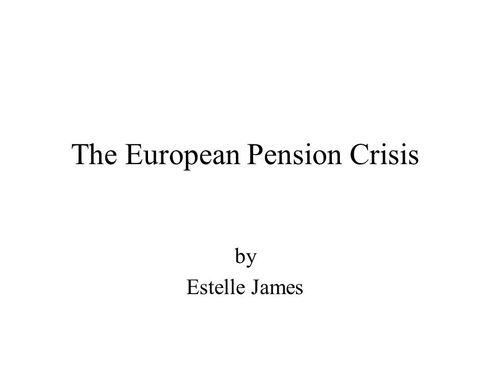 The European Pension Crisis by Estelle James