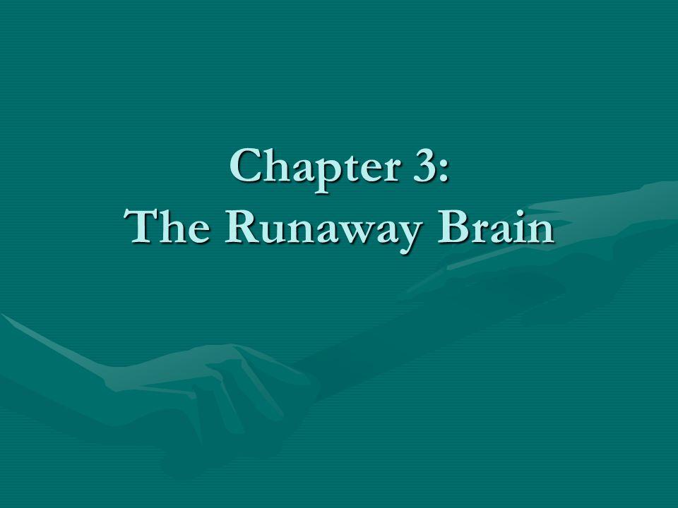 Chapter 3: The Runaway Brain