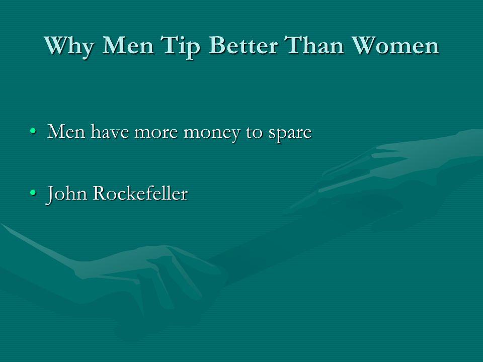 Why Men Tip Better Than Women Men have more money to spareMen have more money to spare John RockefellerJohn Rockefeller
