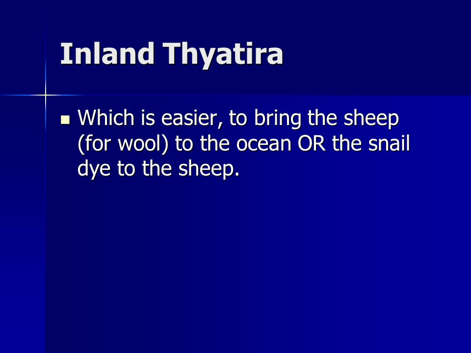 Inland Thyatira Which is easier, to bring the sheep (for wool) to the ocean OR the snail dye to the sheep.