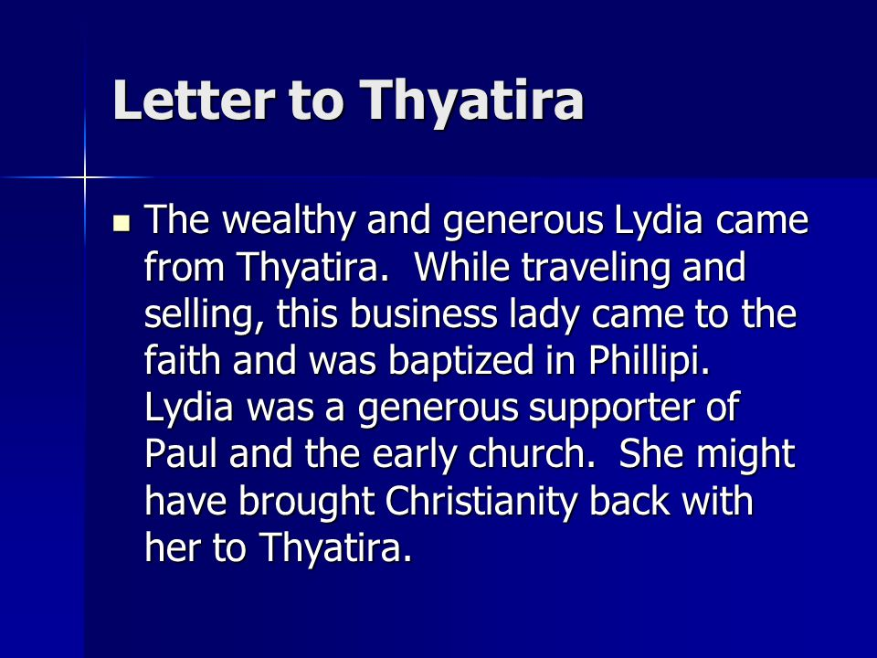 Letter to Thyatira The wealthy and generous Lydia came from Thyatira.
