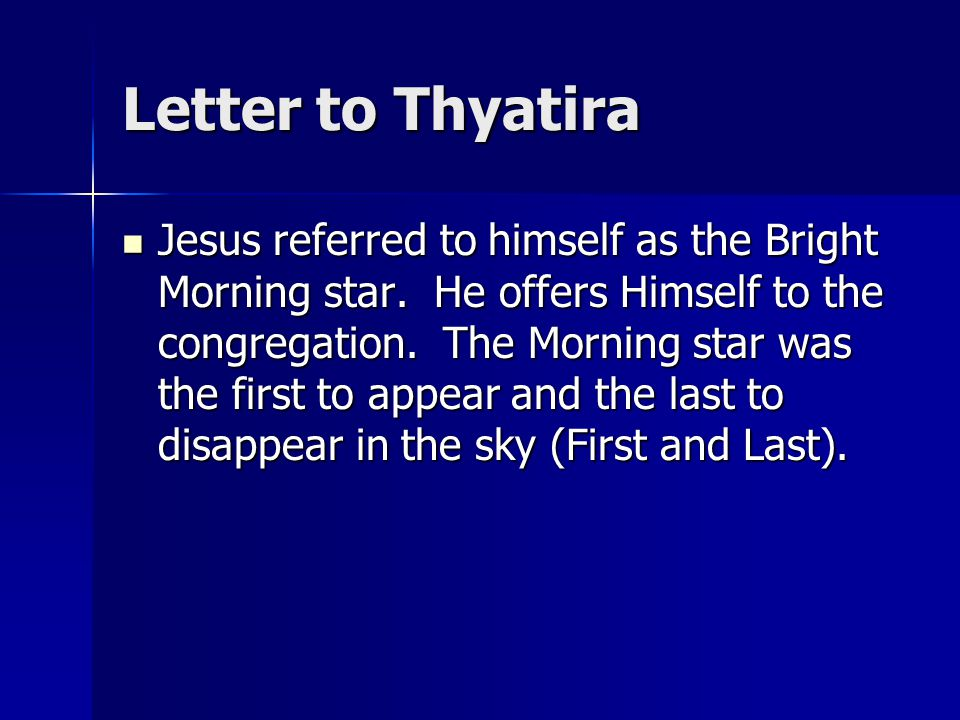 Letter to Thyatira Jesus referred to himself as the Bright Morning star.