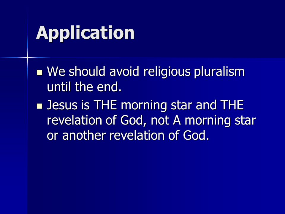 Application We should avoid religious pluralism until the end.