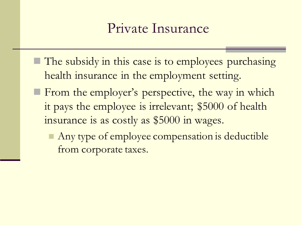 Private Insurance The subsidy in this case is to employees purchasing health insurance in the employment setting. From the employer's perspective, the