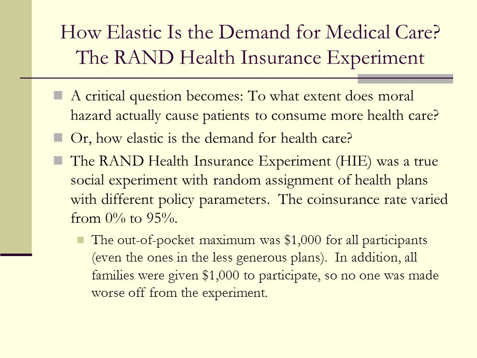 How Elastic Is the Demand for Medical Care? The RAND Health Insurance Experiment A critical question becomes: To what extent does moral hazard actuall