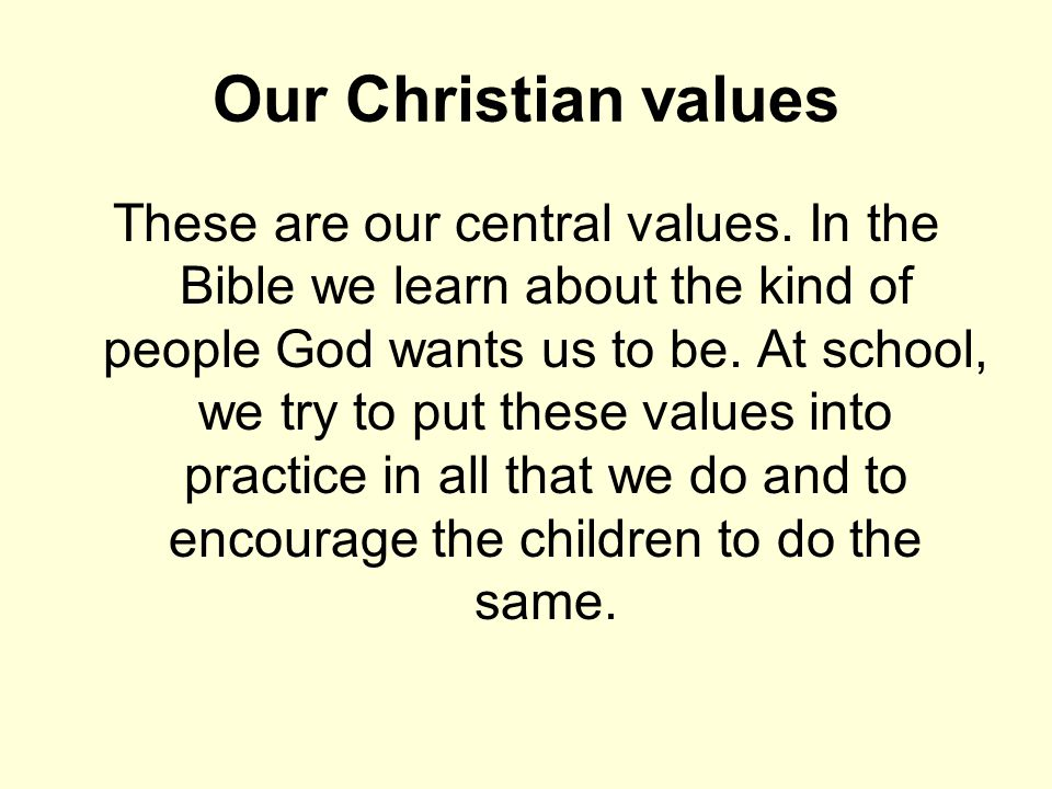 Our Christian values These are our central values.
