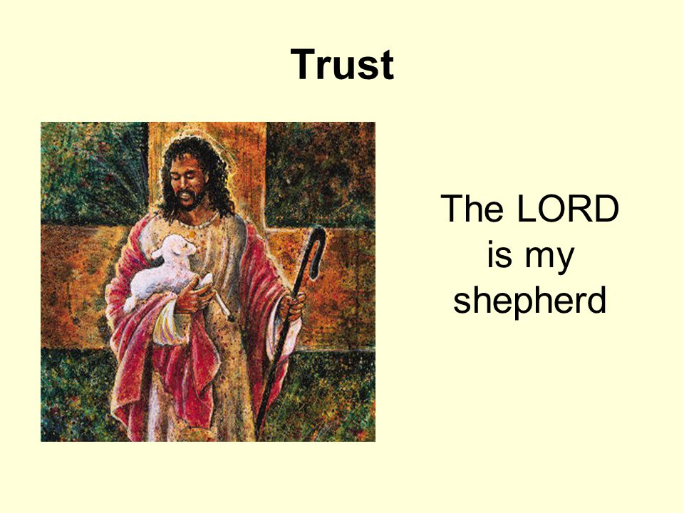 Trust The LORD is my shepherd