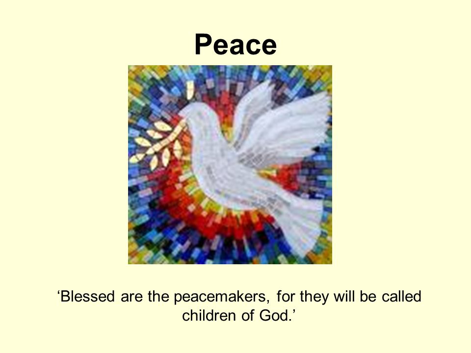 Peace 'Blessed are the peacemakers, for they will be called children of God.'