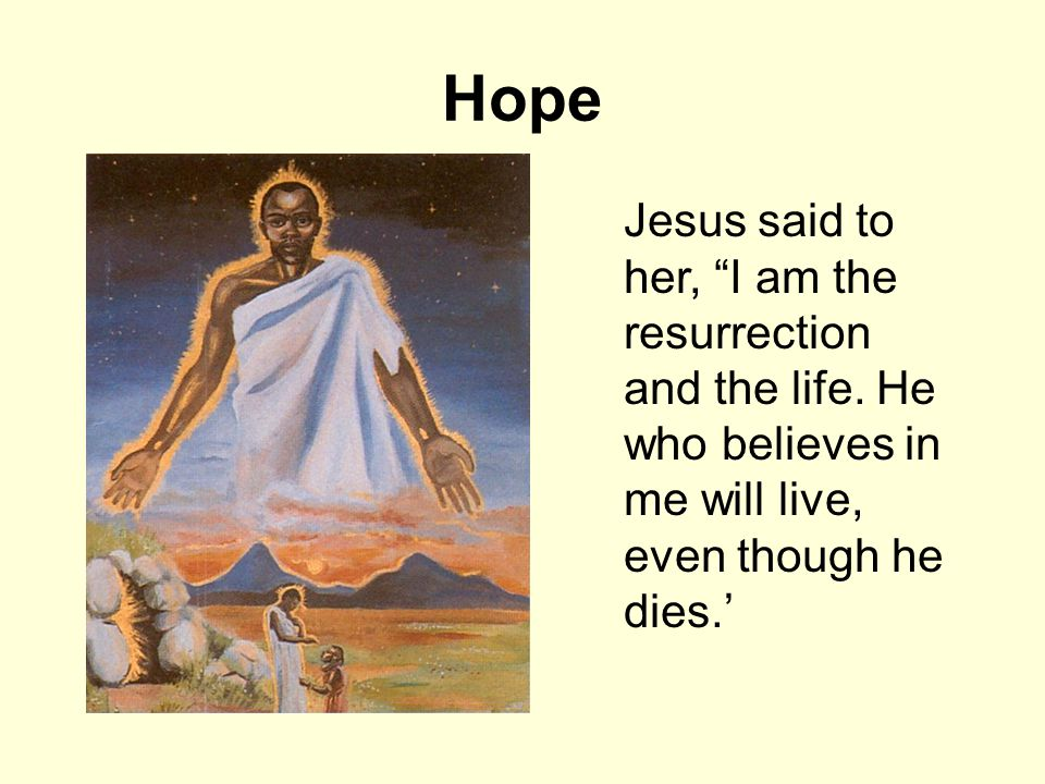 Hope Jesus said to her, I am the resurrection and the life.