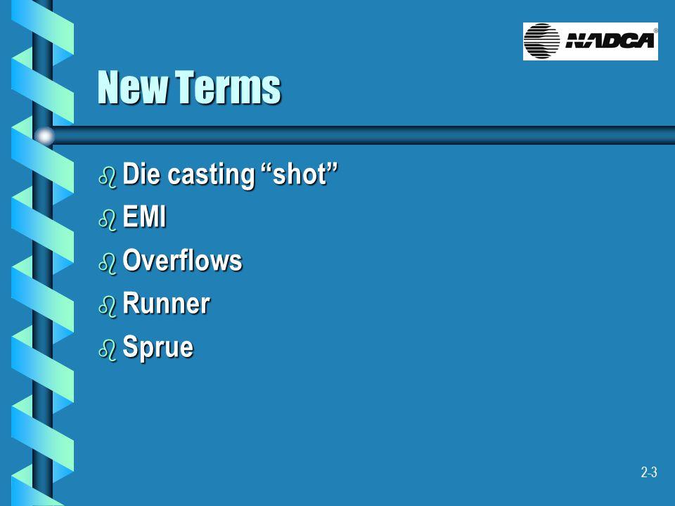 "2-3 New Terms b Die casting ""shot"" b EMI b Overflows b Runner b Sprue"