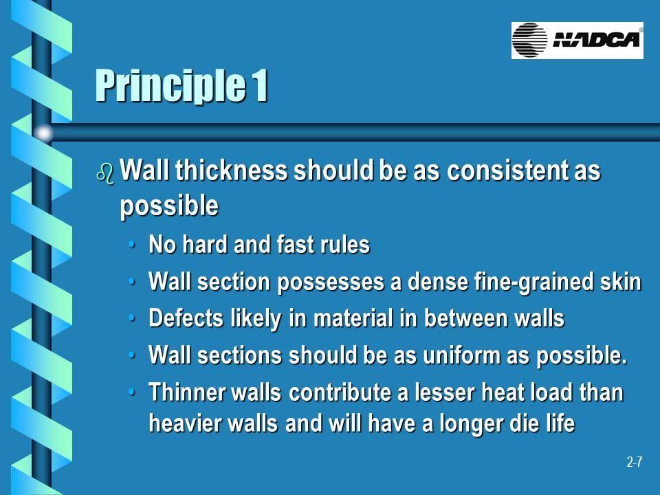 2-7 Principle 1 b Wall thickness should be as consistent as possible No hard and fast rules No hard and fast rules Wall section possesses a dense fine