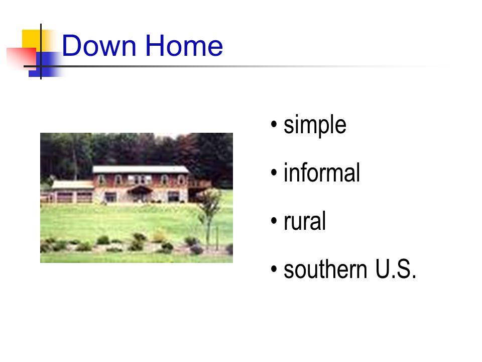 Down Home simple informal rural southern U.S.