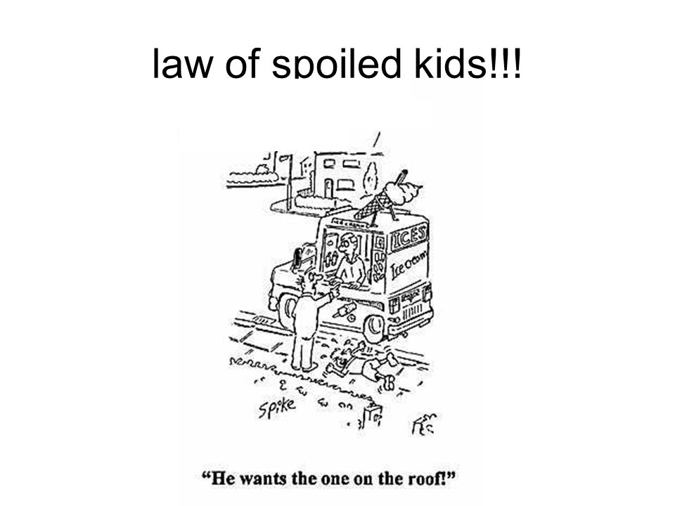 law of spoiled kids!!!