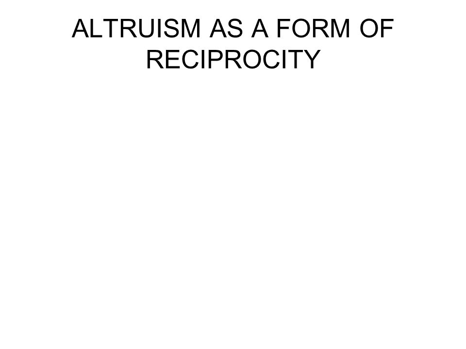 ALTRUISM AS A FORM OF RECIPROCITY
