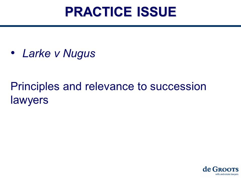 PRACTICE ISSUE Larke v Nugus Principles and relevance to succession lawyers