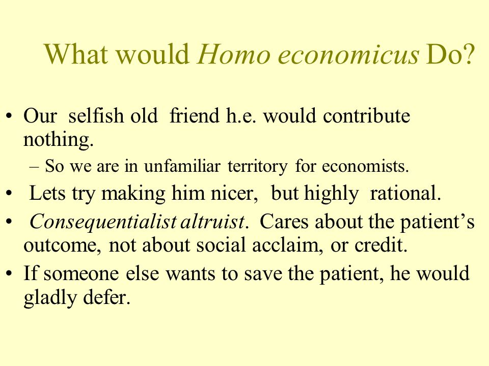 What would Homo economicus Do. Our selfish old friend h.e.