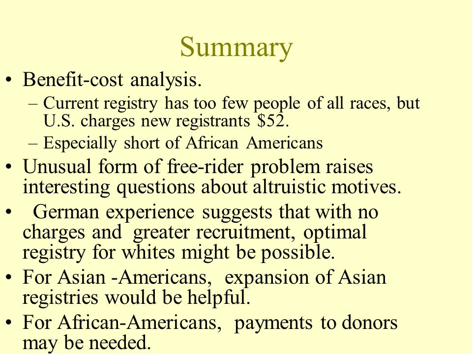 Summary Benefit-cost analysis. –Current registry has too few people of all races, but U.S.