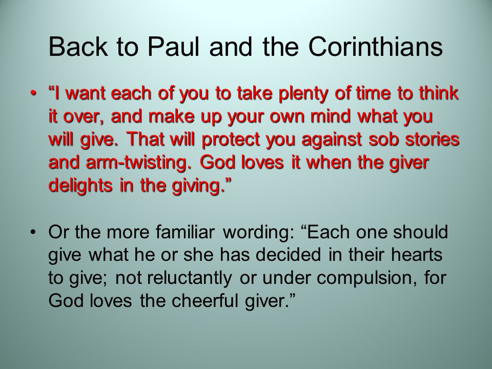 Back to Paul and the Corinthians I want each of you to take plenty of time to think it over, and make up your own mind what you will give.