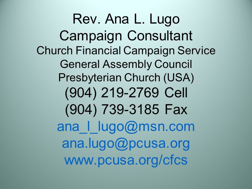 Rev. Ana L. Lugo Campaign Consultant Church Financial Campaign Service General Assembly Council Presbyterian Church (USA) (904) 219-2769 Cell (904) 73