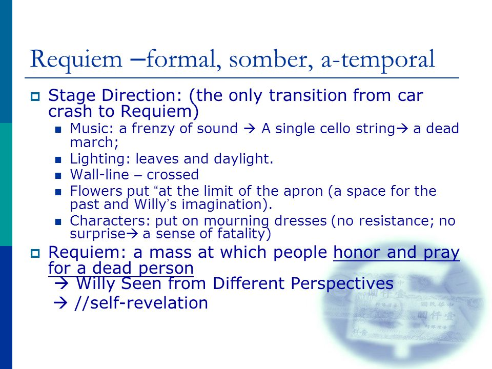 Requiem – formal, somber, a-temporal  Stage Direction: (the only transition from car crash to Requiem) Music: a frenzy of sound  A single cello stri