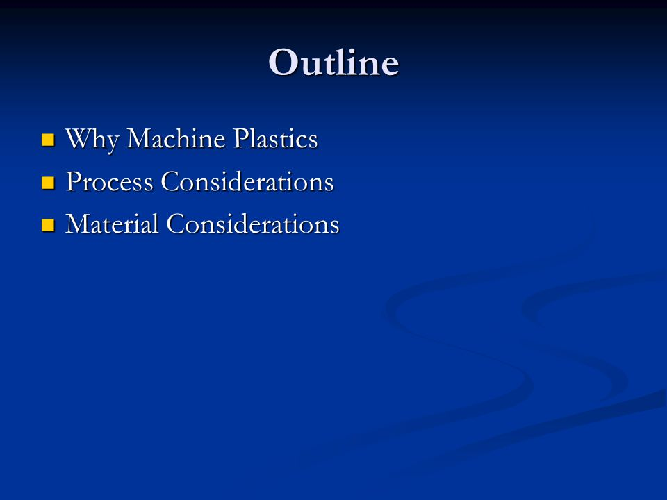 Outline Why Machine Plastics Why Machine Plastics Process Considerations Process Considerations Material Considerations Material Considerations