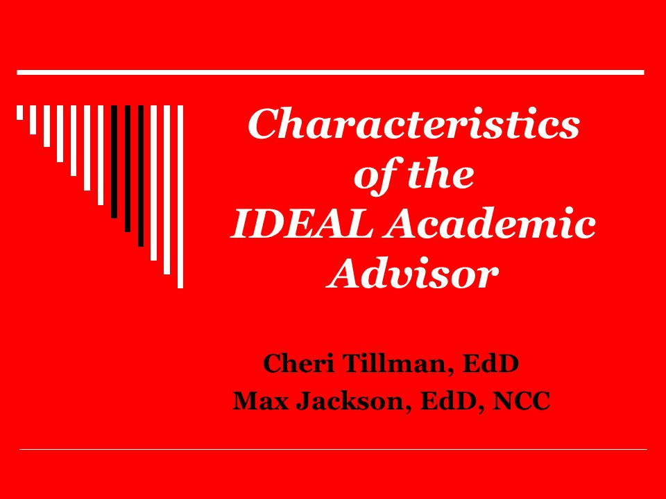 Characteristics of the IDEAL Academic Advisor Cheri Tillman, EdD Max Jackson, EdD, NCC