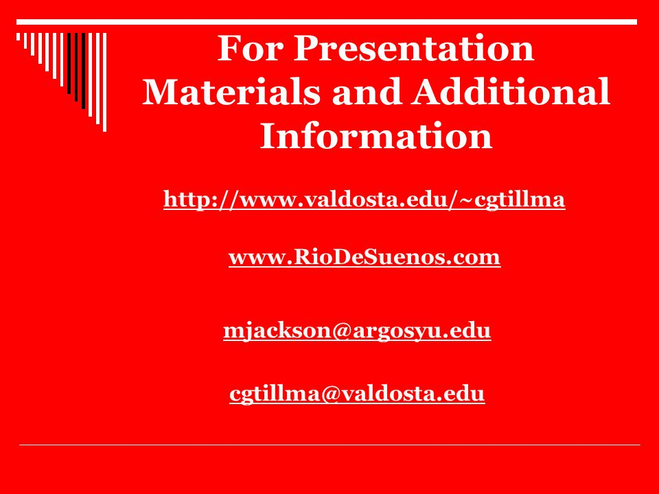 For Presentation Materials and Additional Information http://www.valdosta.edu/~cgtillma www.RioDeSuenos.com mjackson@argosyu.edu cgtillma@valdosta.edu