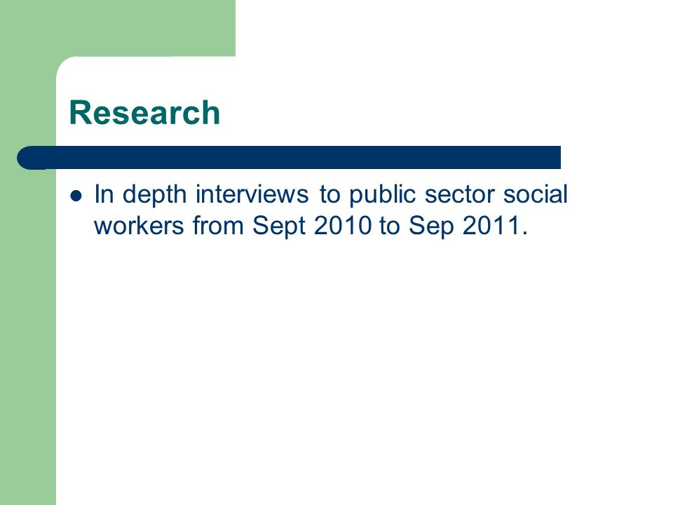 Research In depth interviews to public sector social workers from Sept 2010 to Sep 2011.