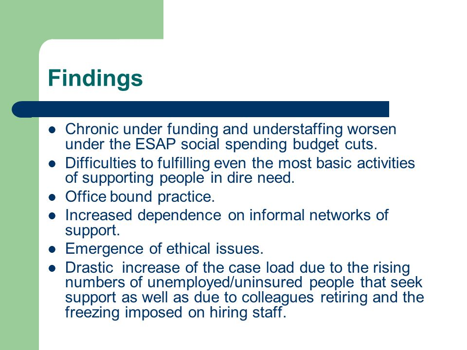 Findings Chronic under funding and understaffing worsen under the ESAP social spending budget cuts.
