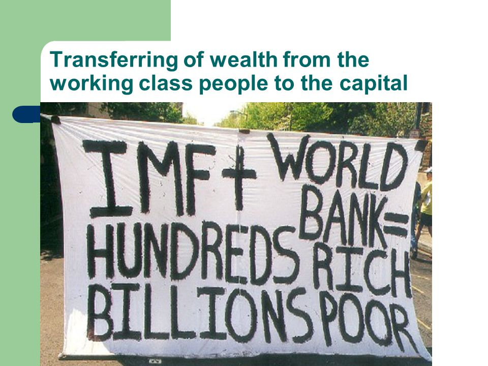 Transferring of wealth from the working class people to the capital